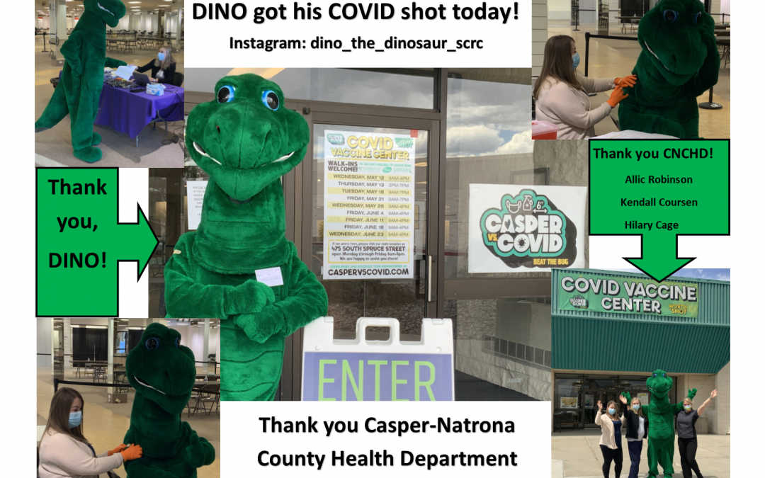 DINO got vaccinated for COVID by the Casper-Natrona County Health Department.